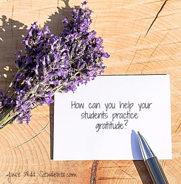 Ways to help your students practice gratitude.