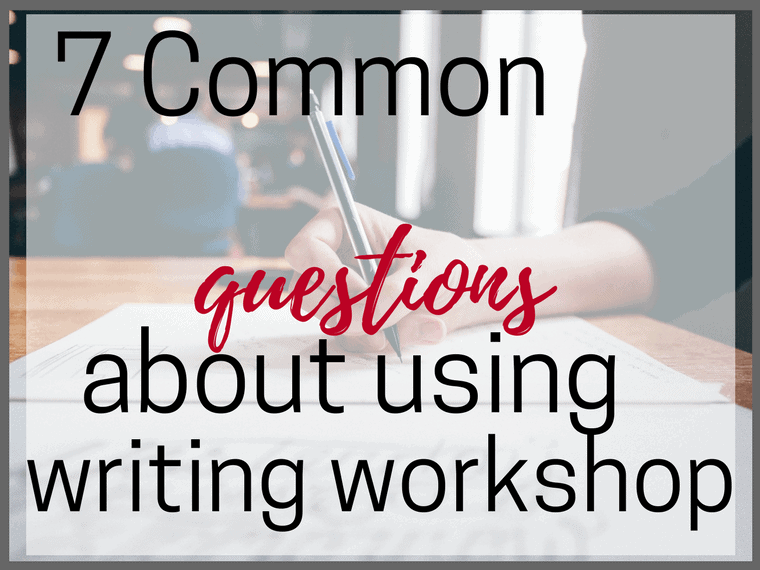 7 common questions about using writing workshop
