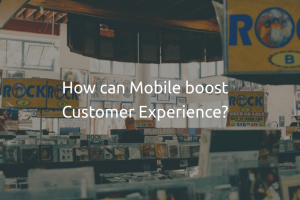 Mobile and Customer Experience