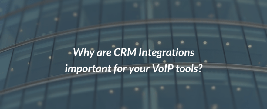 Why are CRM Integrations important for your VoIP tools?