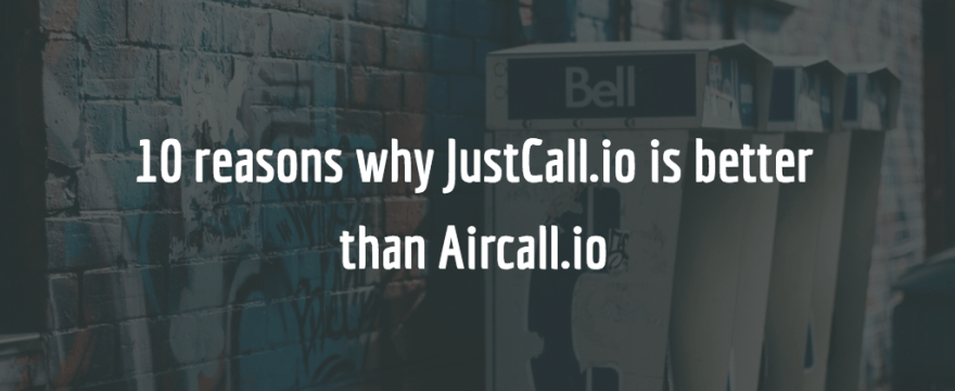 JustCall vs Aircall – Best Call Center Software