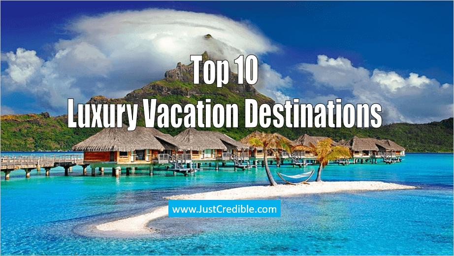 Top 10 Luxury Vacation Destinations In 2020 Just Credible