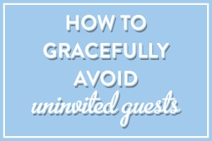 How-To-Gracefully-Avoid-Uninvited-Guests
