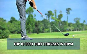 Golf Courses : Top 10 best golf courses in Iowa