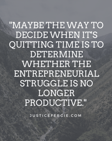 Is your entrepreneurial struggle no longer productive? A perspective.