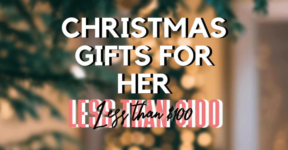 Best christmas gifts for her for less than 100