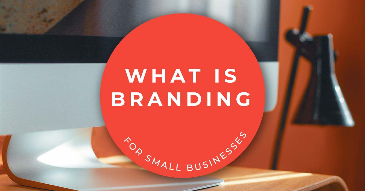 what is the meaning of branding for small businesses