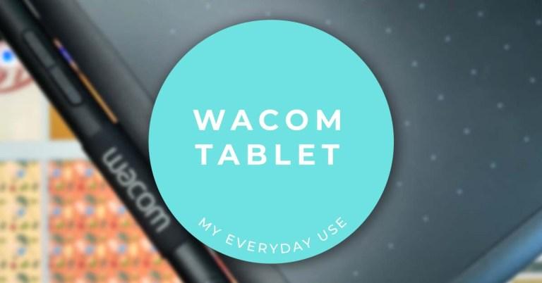 everyday use of my wacom tablet