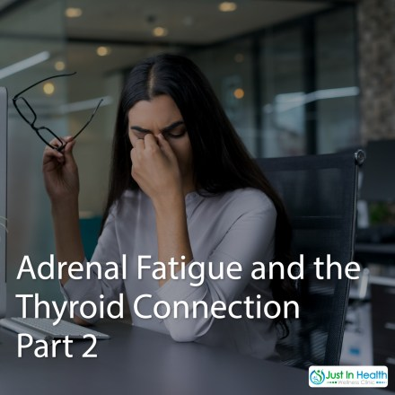 Adrenal Fatigue and The Thyroid Connection Part2