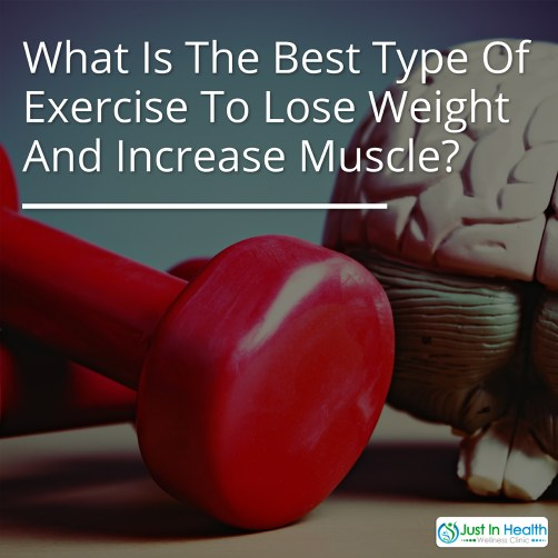 The Best Type Of Exercise To Lose Weight And Increase Muscle