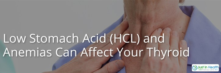 Low Stomach Acid And Anemias Affect Your thyroid