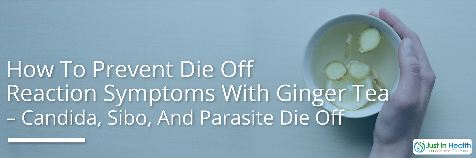 How to Prevent Die Off Reaction Symptoms With Ginger Tea