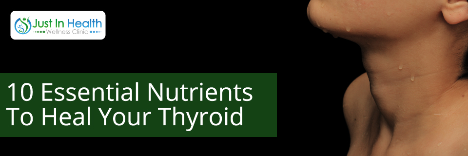 10 Essential Nutrients To Heal Your Thyroid