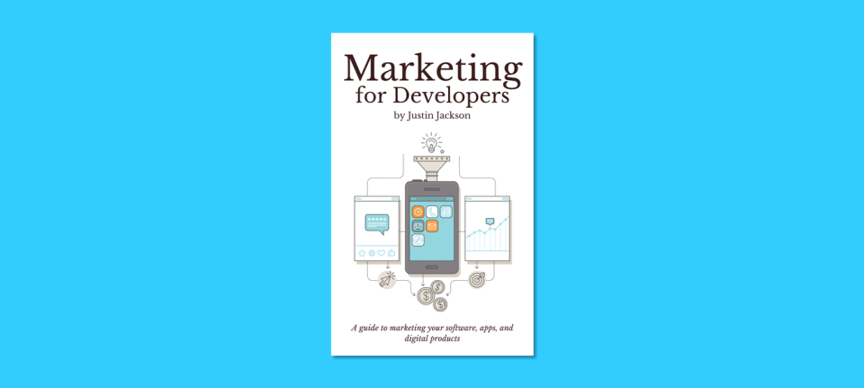 Marketing for Developers by Justin Jackson