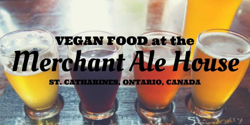 Vegan Food at the Merchant Ale House – St. Catharines, Ontario