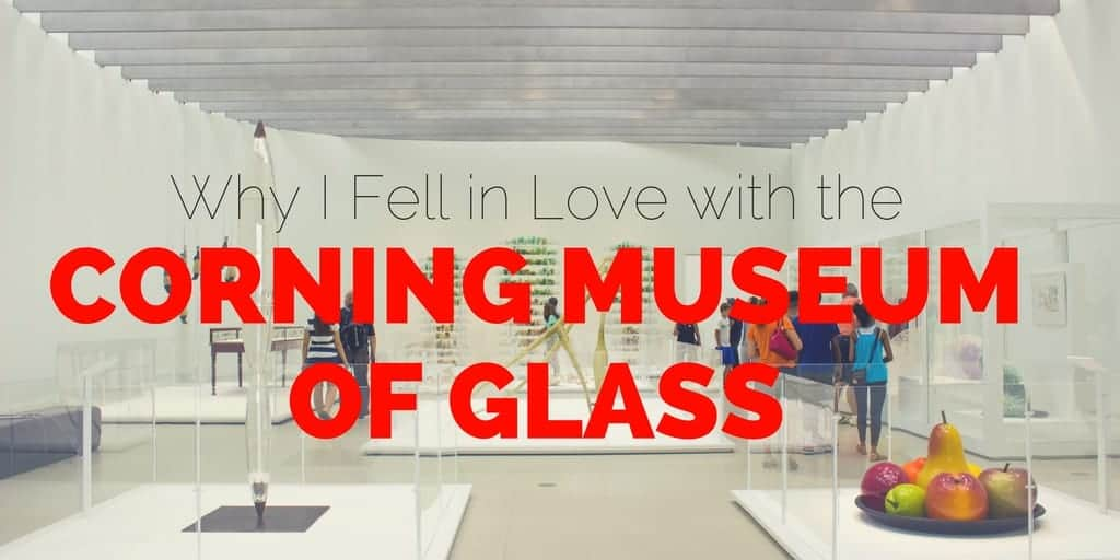 Why I Fell in Love with the Corning Museum of Glass