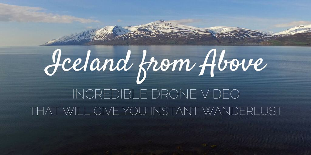 Iceland From Above: Incredible Drone Video That Will Give You Instant Wanderlust