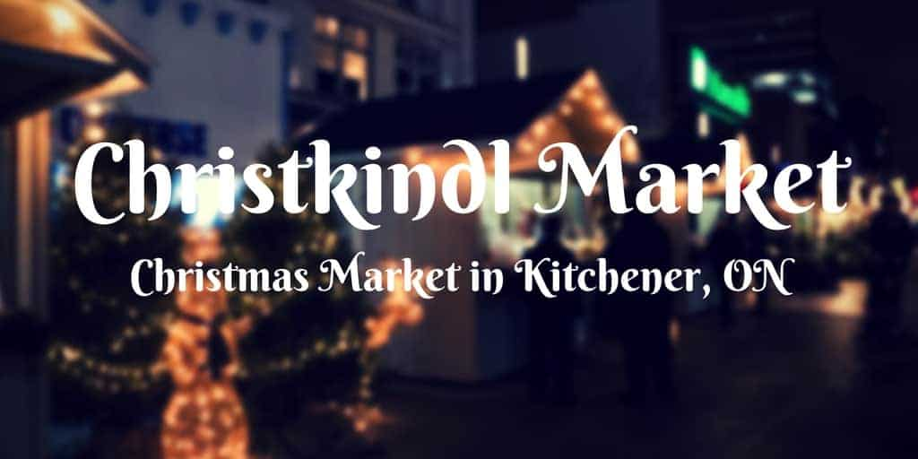 Holiday Cheer at the Christkindl Market – Kitchener Christmas Market