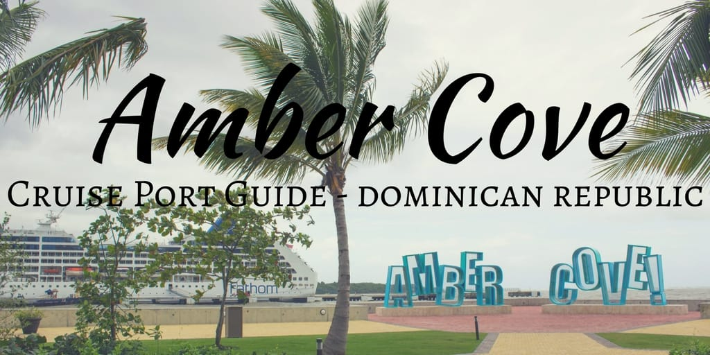 Amber Cove Cruise Port Guide, Dominican Republic