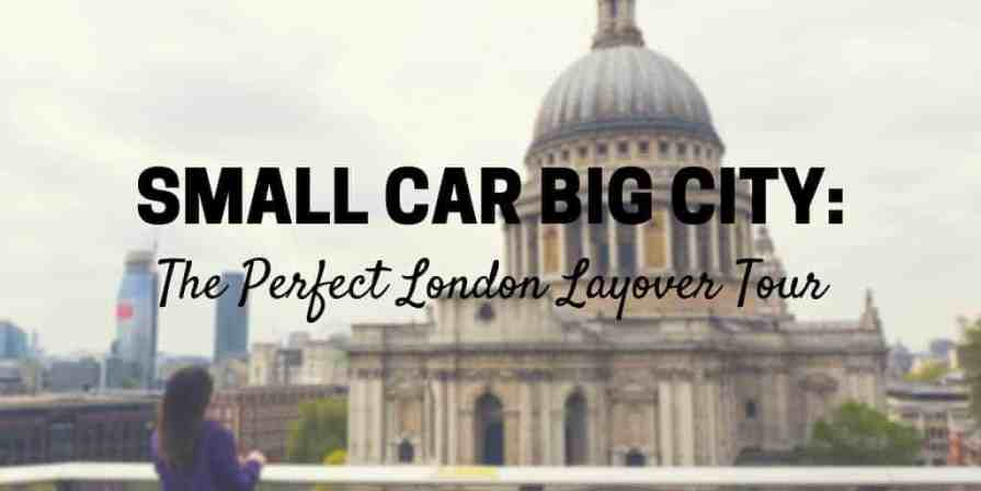 Small-Car-Big-City-Title Small Car Big City: The Perfect London Layover Tour