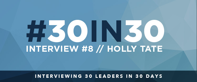 #30in30 – Holly Tate Interview