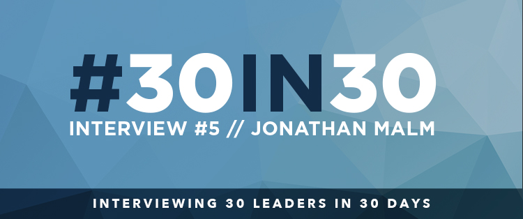 #30in30 – Jonathan Malm Interview