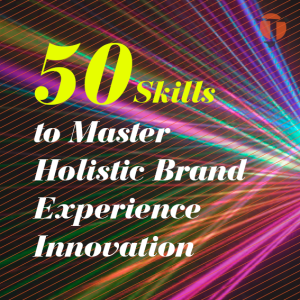 50 Skills to Master Holistic Brand Experience Innovation – Visual Framework