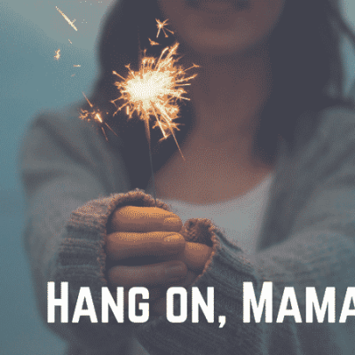 Hang, on Mamas. This is not the end. Read encouragement learned from years of hanging on by a thread. No one does it like a mom!