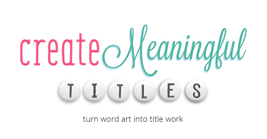 Create meaningful titles by using word art, visual weight and intention