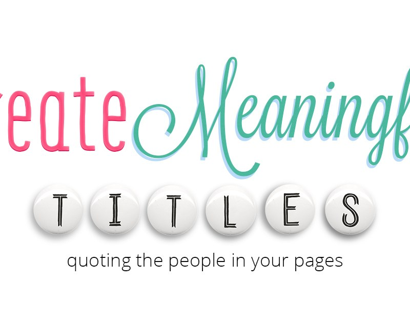Create Meaningful Titles: Quoting the People in Your Pages