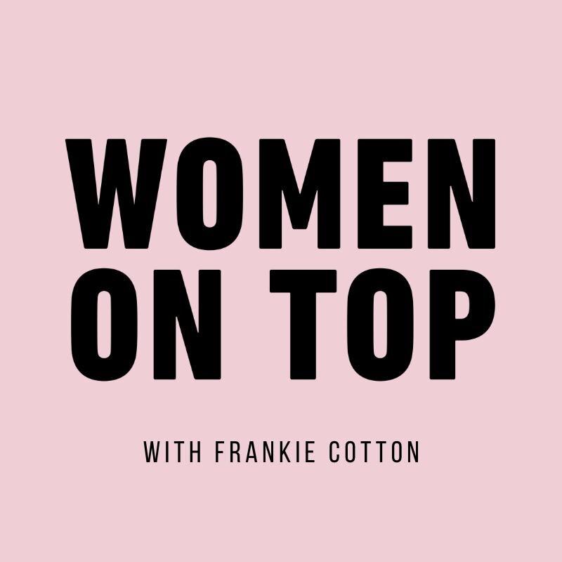 women-on-top-the-podcast-frankie-cotton-91Cib-BaMKh-3I4Q9Jx71Um.800x800.jpg