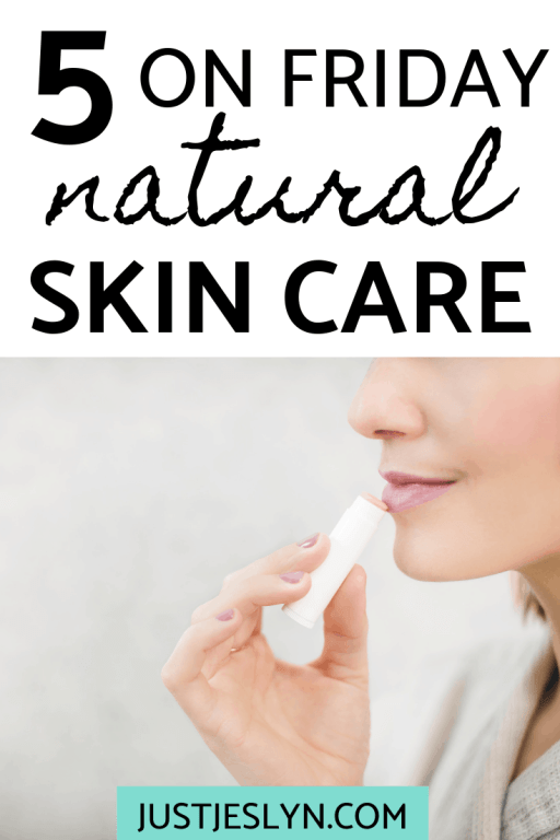 5 On Friday - 5 Natural Skin care Products That I LOVE | justjeslyn.com | #naturalskincare