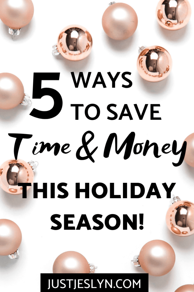 5 Ways to Save Time and Money This Holiday Season | justjeslyn.com