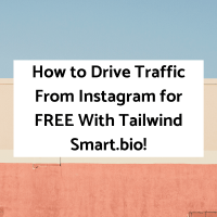 How to Drive Traffic From Instagram for FREE With Tailwind Smart.bio!