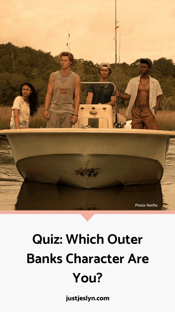 Quiz: Which Outer Banks Character Are You?   Just Jes Lyn