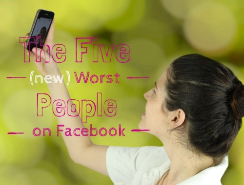 The five worst people on Facebook