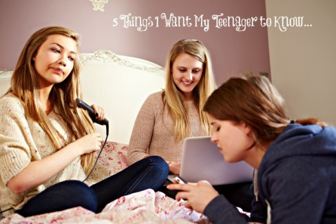 five things I want my teen to know