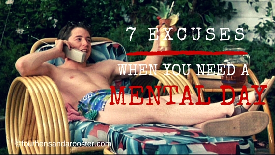 Somedays you just need a mental day from work and life. Here are 7 excuses that no one will question!