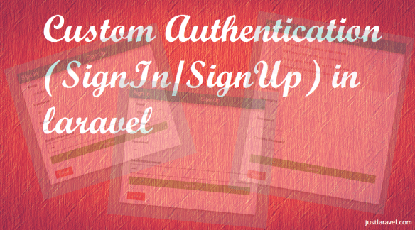 Custom Authentication (SignIn / SignUp) in Laravel - Just Laravel