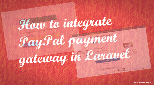 How to integrate PayPal payment gateway in Laravel - Just Laravel