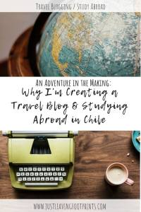 Why I'm Starting a Travel Blog and Studying Abroad in Chile