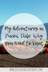 My Adventures in Pucón, Chile: Why You Need to Visit