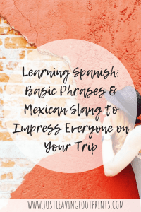 Basic Phrases and Mexican Slang to Impress Everyone on Your Trip