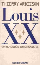 Louis XX : Contre-enquête sur la monarchie  - Thierry Ardisson