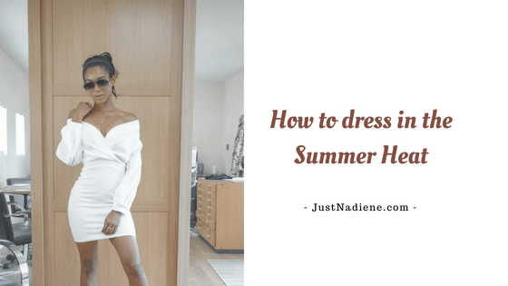 3 tips on how to dress in the Summer heat