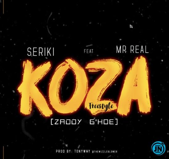 Seriki – Koza (Zaddy GHoe)  ft. Mr Real