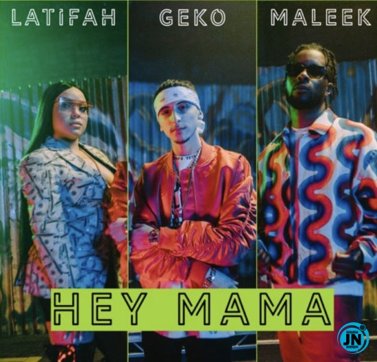 Geko – Hey Mama ft. Maleek Berry & Latifah