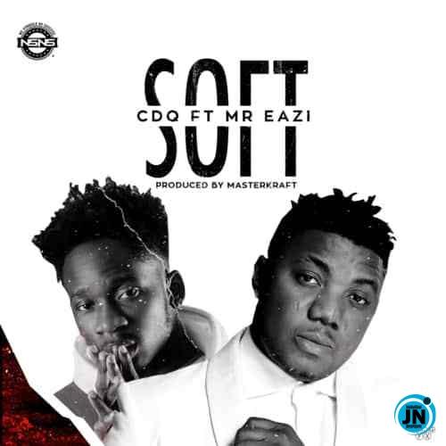 CDQ - Soft ft. Mr Eazi