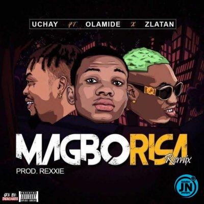 Uchay – Magborisa (Remix) Ft. Olamide & Zlatan