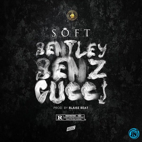 Soft – Bentley, Benz & Gucci